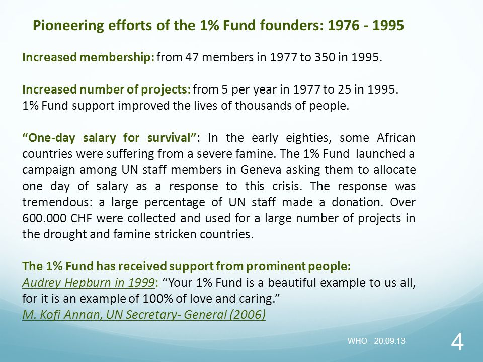 4 Pioneering efforts of the 1% Fund founders: 1976 - 1995 Increased membership: from 47 members in 1977 to 350 in 1995. Increased number of projects: