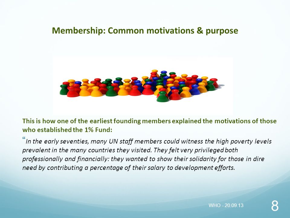 Membership: Common motivations & purpose 8 This is how one of the earliest founding members explained the motivations of those who established the 1%
