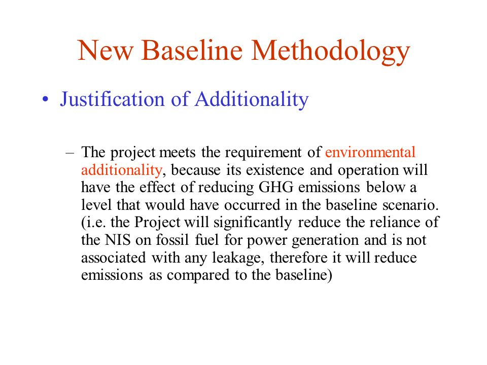 New Baseline Methodology Justification of Additionality –The project meets the requirement of environmental additionality, because its existence and o