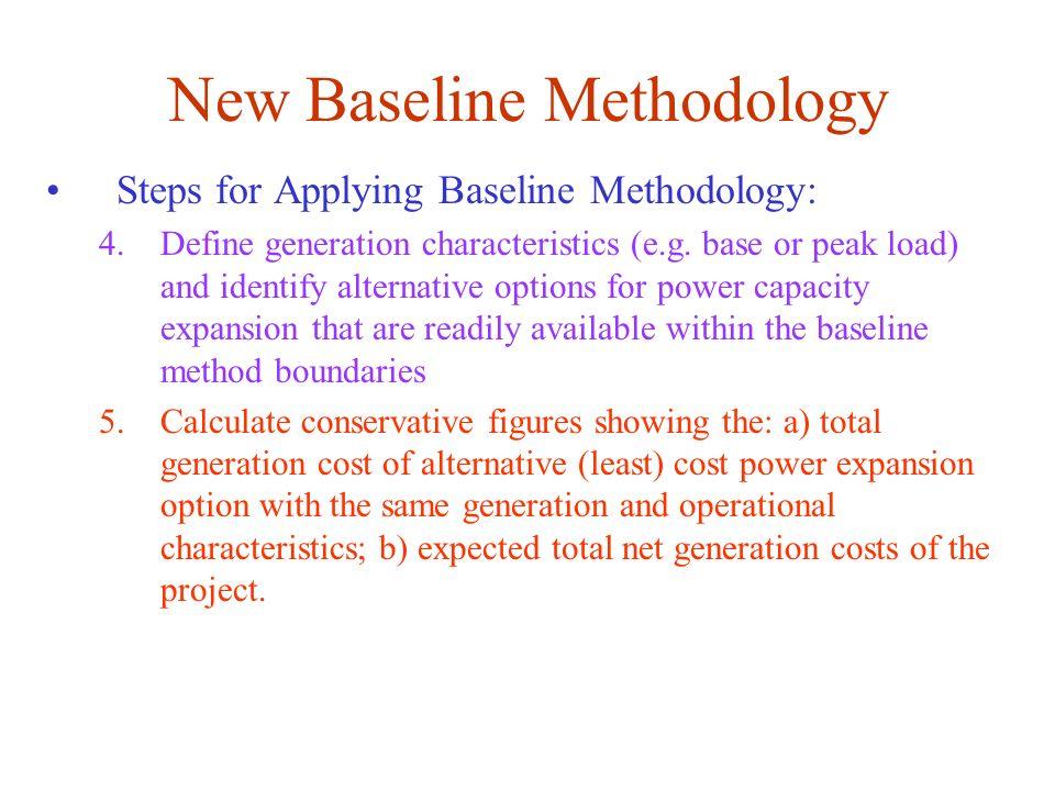 New Baseline Methodology Steps for Applying Baseline Methodology: 4.Define generation characteristics (e.g. base or peak load) and identify alternativ
