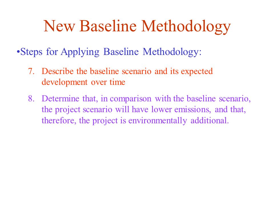 7.Describe the baseline scenario and its expected development over time 8.Determine that, in comparison with the baseline scenario, the project scenar