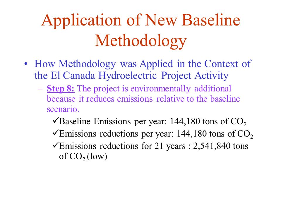 Application of New Baseline Methodology How Methodology was Applied in the Context of the El Canada Hydroelectric Project Activity –Step 8: The projec