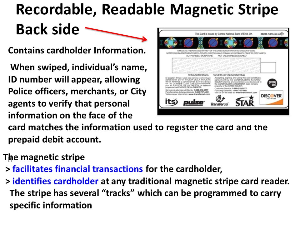 Recordable, Readable Magnetic Stripe Back side Contains cardholder Information. When swiped, individuals name, ID number will appear, allowing Police