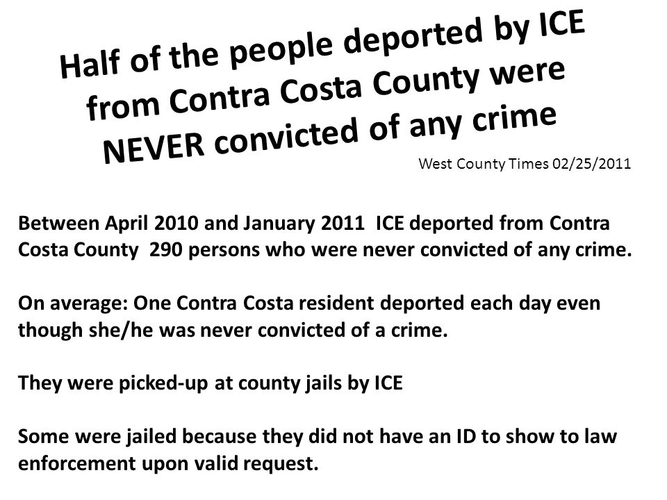 Half of the people deported by ICE from Contra Costa County were NEVER convicted of any crime Between April 2010 and January 2011 ICE deported from Co