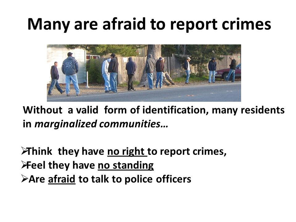 Many are afraid to report crimes Without a valid form of identification, many residents in marginalized communities… Think they have no right to repor