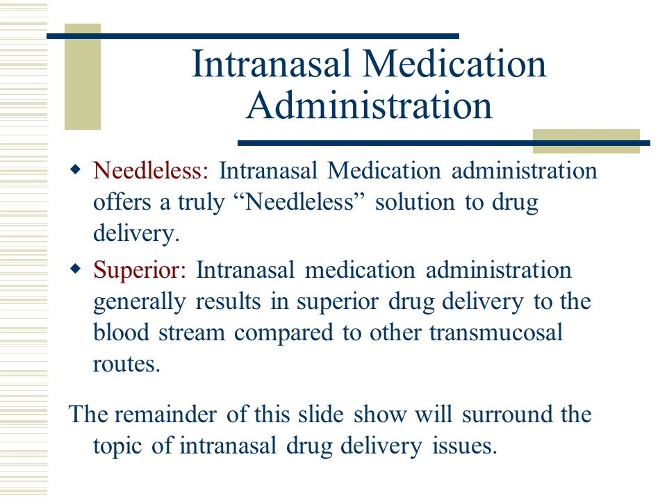 Intranasal Medication Administration Needleless: Intranasal Medication administration offers a truly Needleless solution to drug delivery. Superior: I