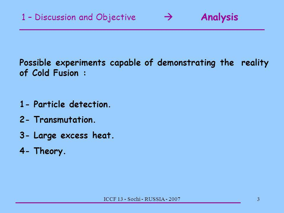 ICCF 13 - Sochi - RUSSIA - 20073 1 – Discussion and Objective Analysis Possible experiments capable of demonstrating the reality of Cold Fusion : 1- P