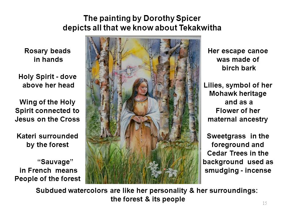 The painting by Dorothy Spicer depicts all that we know about Tekakwitha Rosary beads in hands Holy Spirit - dove above her head Wing of the Holy Spir