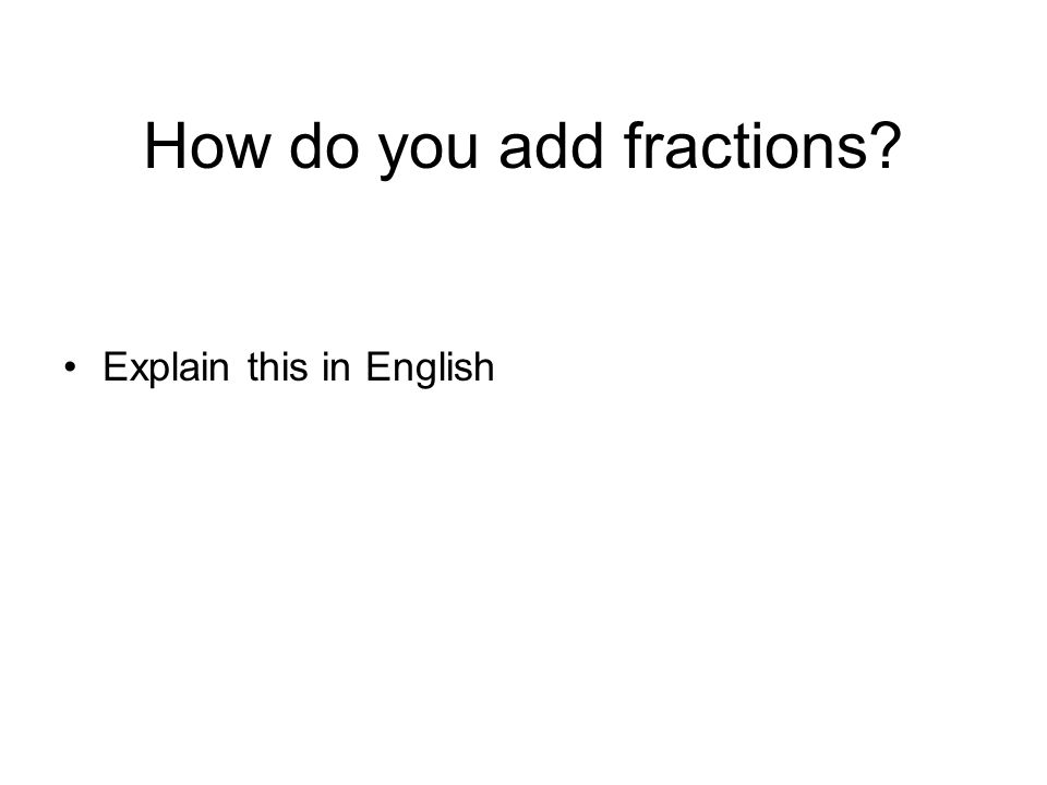How do you add fractions? Explain this in English