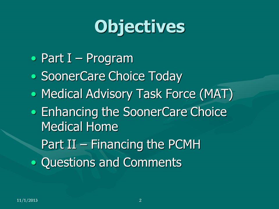 11/1/20132 Objectives Part I – ProgramPart I – Program SoonerCare Choice TodaySoonerCare Choice Today Medical Advisory Task Force (MAT)Medical Advisor