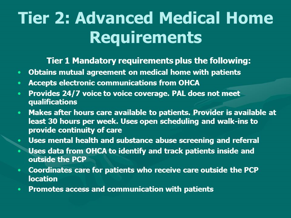Tier 2: Advanced Medical Home Requirements Tier 1 Mandatory requirements plus the following: Obtains mutual agreement on medical home with patients Ac