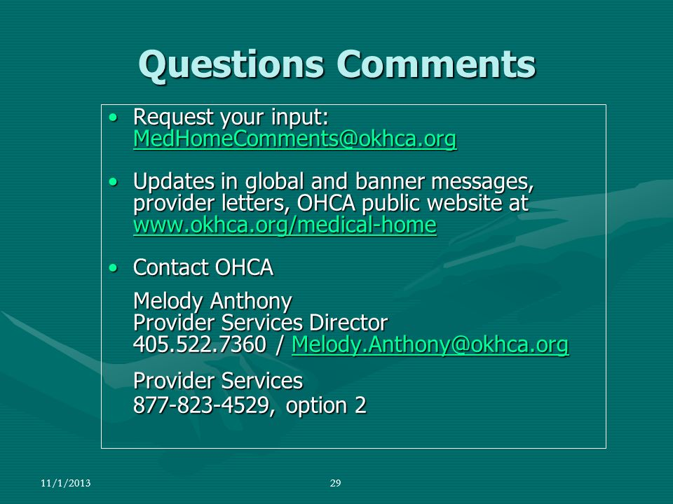 11/1/201329 Questions Comments Request your input: MedHomeComments@okhca.orgRequest your input: MedHomeComments@okhca.org MedHomeComments@okhca.org Up