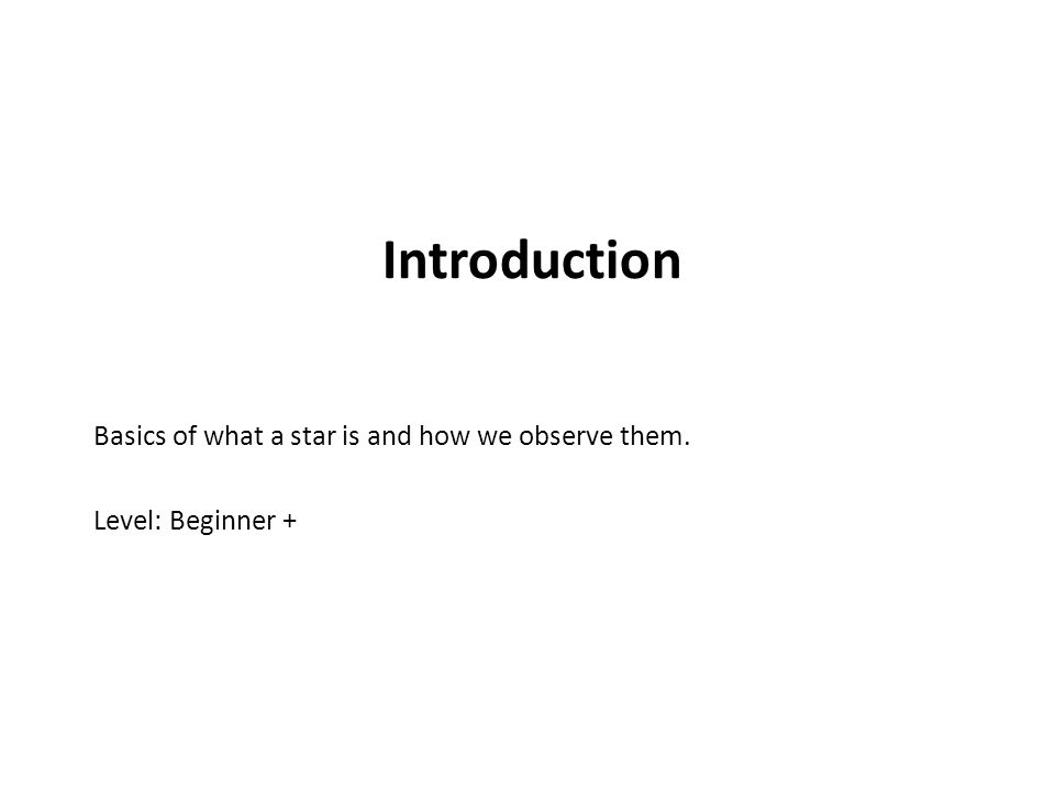 Introduction Basics of what a star is and how we observe them. Level: Beginner +