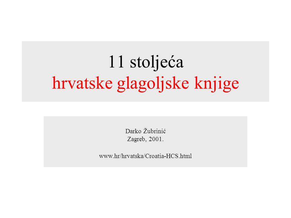 11 stoljeća hrvatske glagoljske knjige Darko Žubrinić Zagreb, 2001. www.hr/hrvatska/Croatia-HCS.html