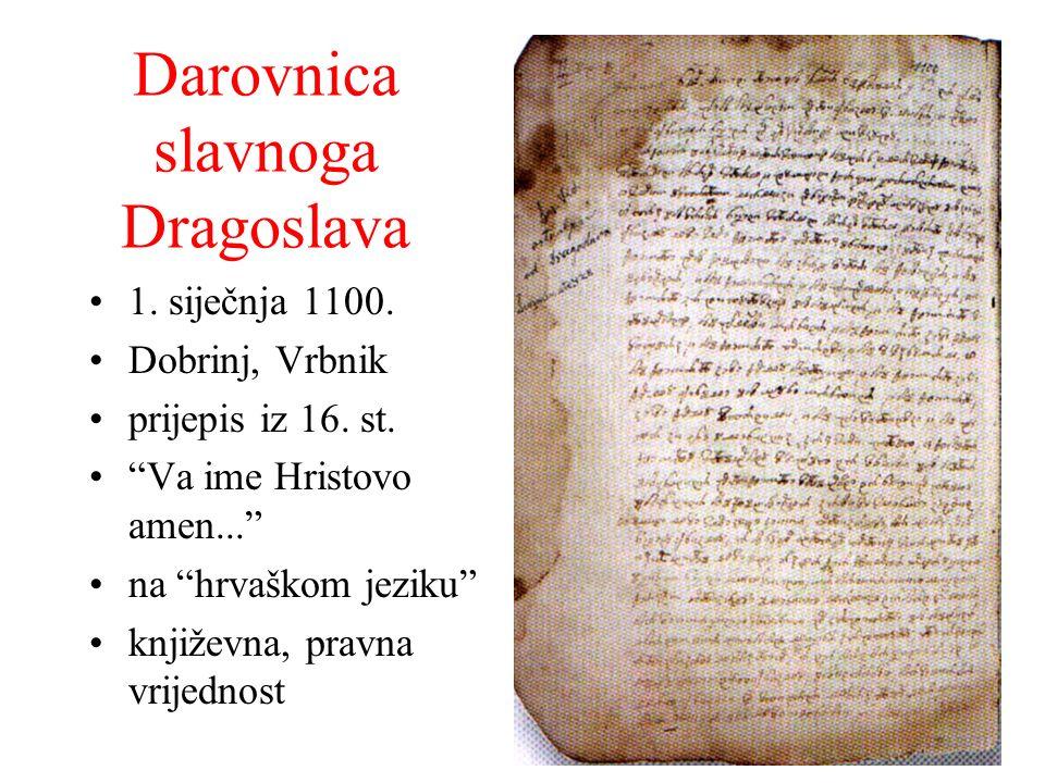 Darovnica slavnoga Dragoslava 1. siječnja 1100. Dobrinj, Vrbnik prijepis iz 16. st. Va ime Hristovo amen... na hrvaškom jeziku književna, pravna vrije