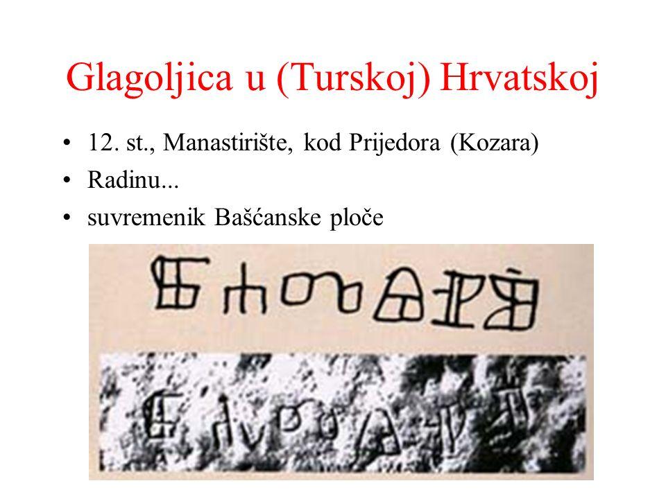 Glagoljica u (Turskoj) Hrvatskoj 12. st., Manastirište, kod Prijedora (Kozara) Radinu... suvremenik Bašćanske ploče