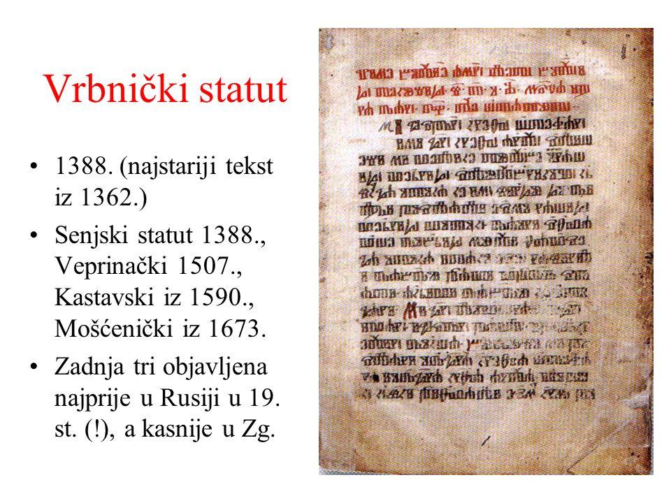 Vrbnički statut 1388. (najstariji tekst iz 1362.) Senjski statut 1388., Veprinački 1507., Kastavski iz 1590., Mošćenički iz 1673. Zadnja tri objavljen
