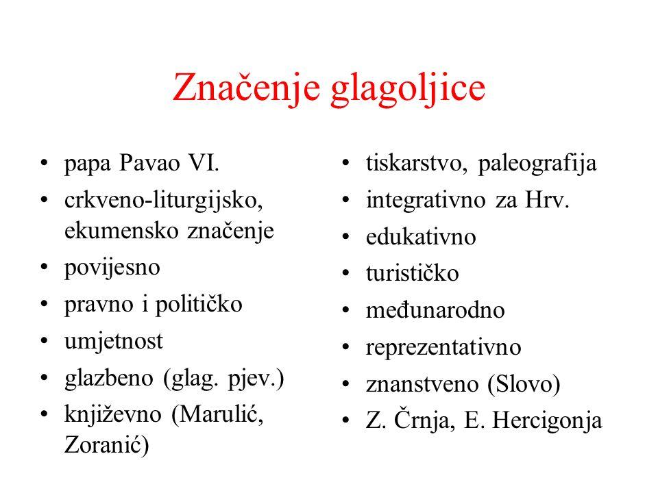 Značenje glagoljice papa Pavao VI. crkveno-liturgijsko, ekumensko značenje povijesno pravno i političko umjetnost glazbeno (glag. pjev.) književno (Ma