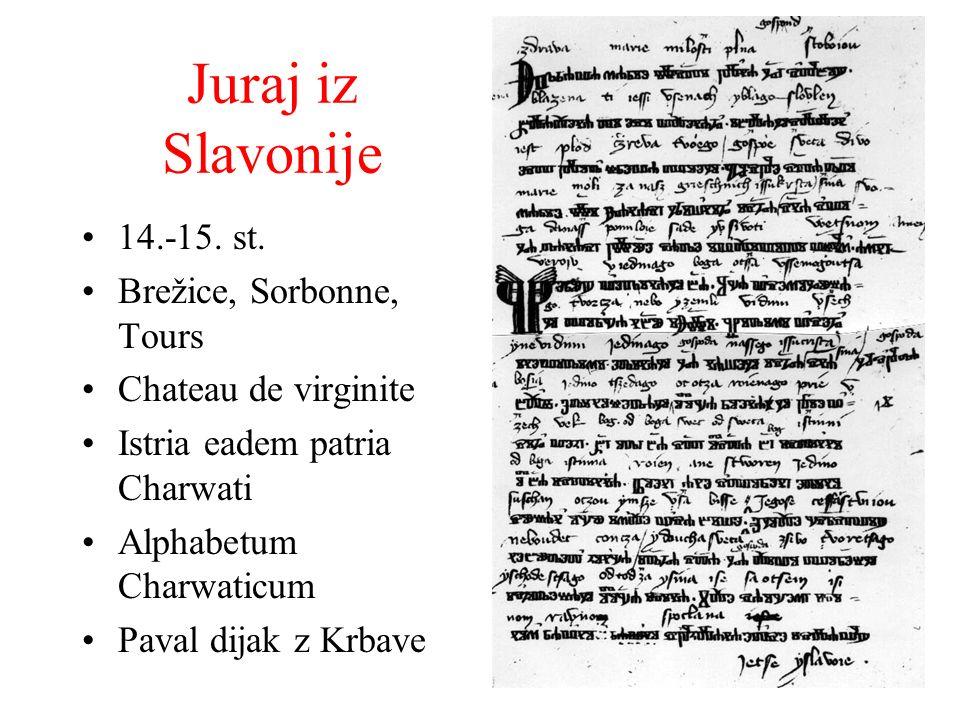 Juraj iz Slavonije 14.-15. st. Brežice, Sorbonne, Tours Chateau de virginite Istria eadem patria Charwati Alphabetum Charwaticum Paval dijak z Krbave