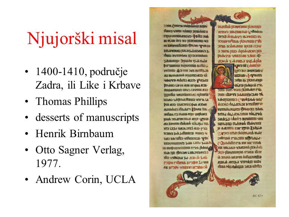 Njujorški misal 1400-1410, područje Zadra, ili Like i Krbave Thomas Phillips desserts of manuscripts Henrik Birnbaum Otto Sagner Verlag, 1977. Andrew