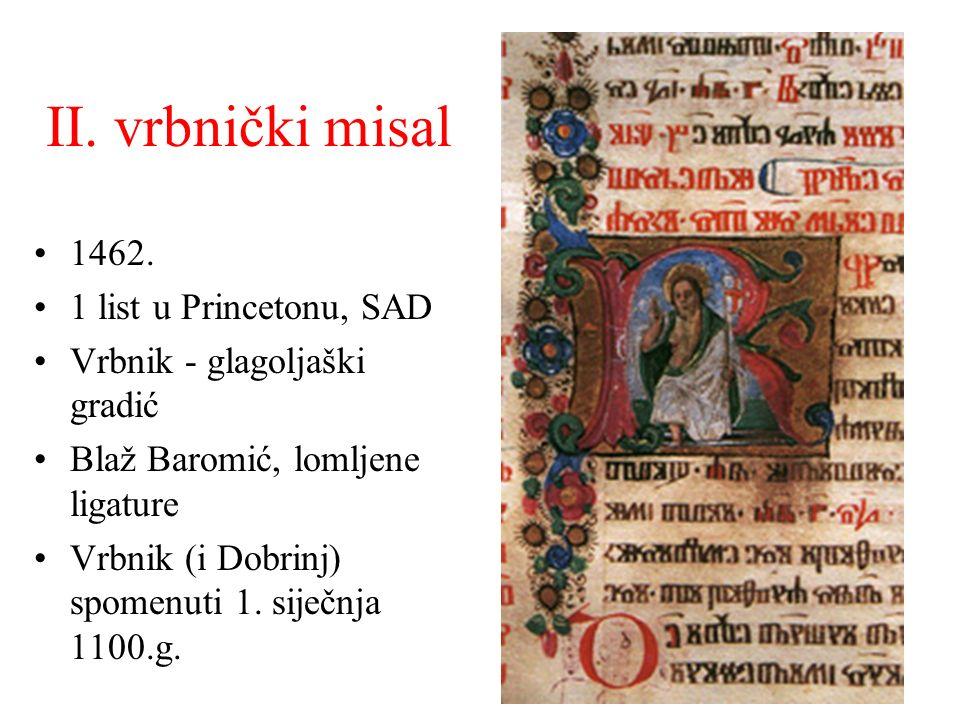 II. vrbnički misal 1462. 1 list u Princetonu, SAD Vrbnik - glagoljaški gradić Blaž Baromić, lomljene ligature Vrbnik (i Dobrinj) spomenuti 1. siječnja
