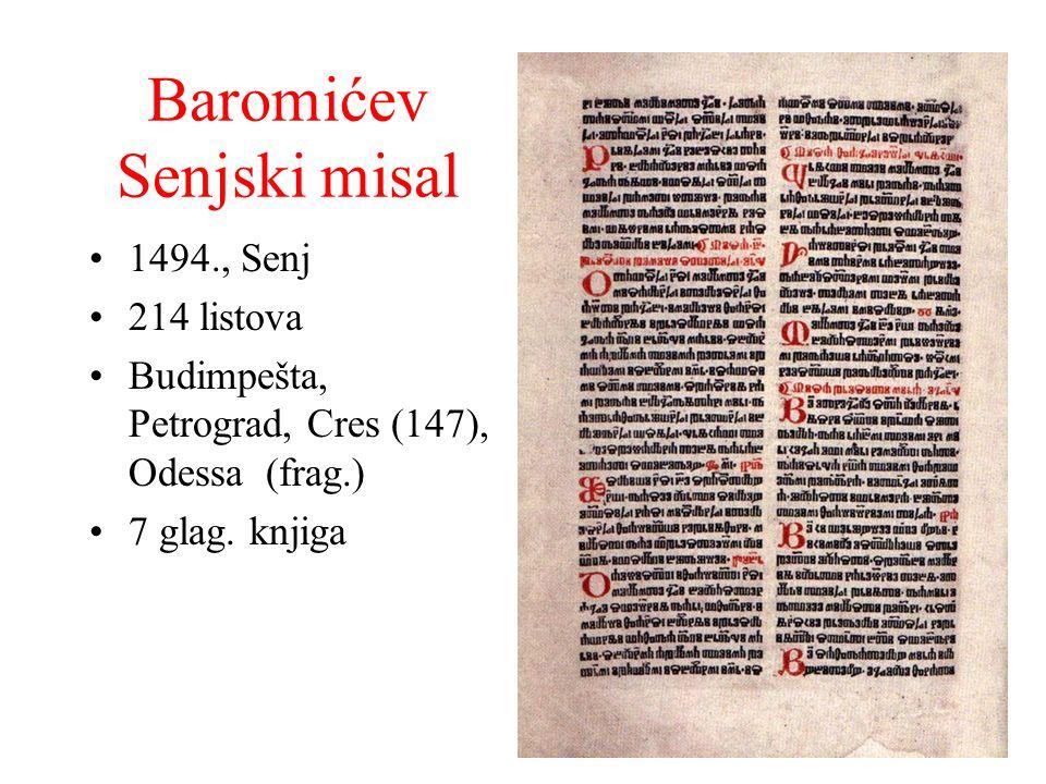 Baromićev Senjski misal 1494., Senj 214 listova Budimpešta, Petrograd, Cres (147), Odessa (frag.) 7 glag. knjiga