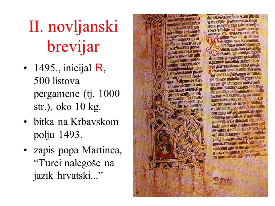 II. novljanski brevijar 1495., inicijal R, 500 listova pergamene (tj. 1000 str.), oko 10 kg. bitka na Krbavskom polju 1493. zapis popa Martinca, Turci