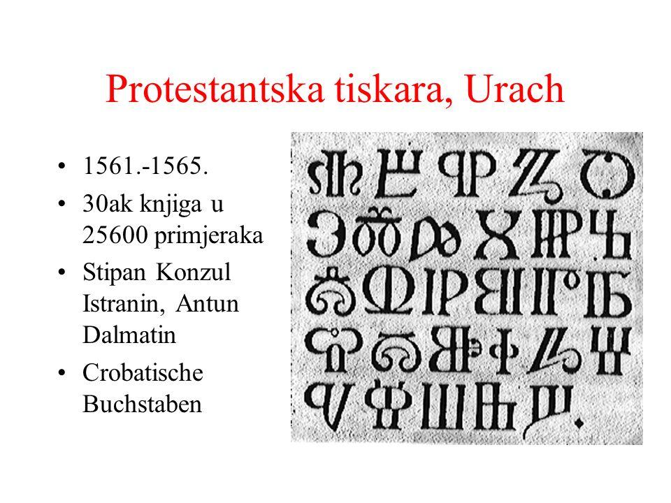 Protestantska tiskara, Urach 1561.-1565. 30ak knjiga u 25600 primjeraka Stipan Konzul Istranin, Antun Dalmatin Crobatische Buchstaben