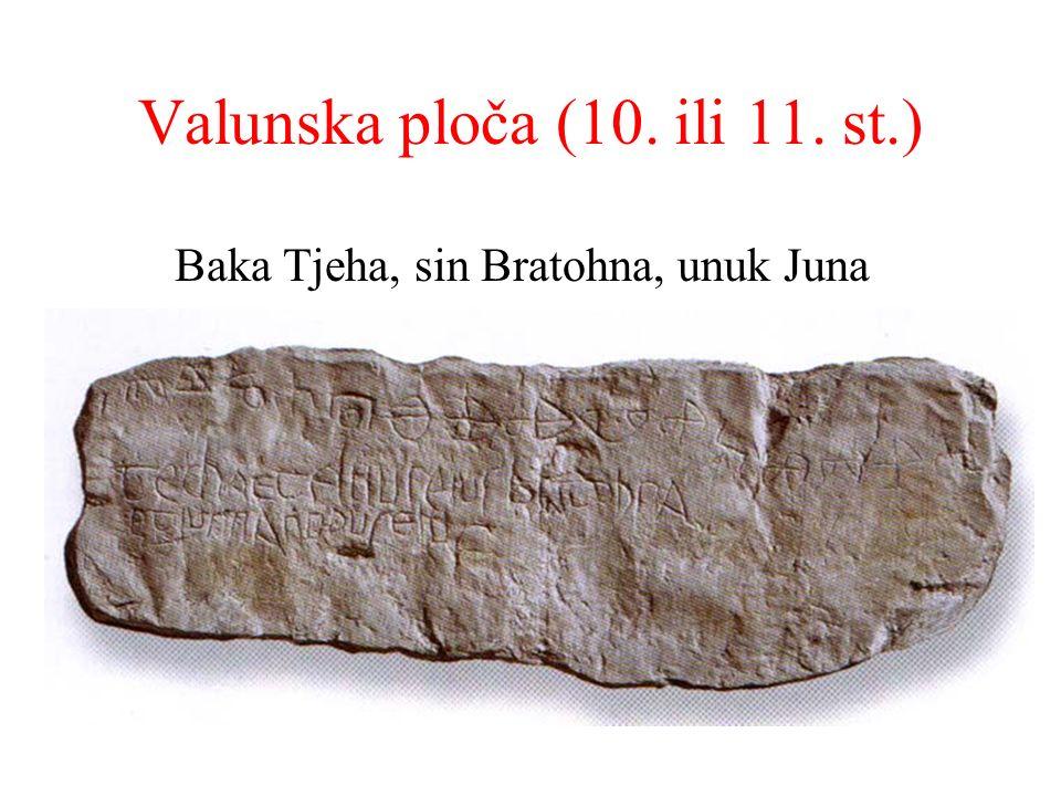Valunska ploča (10. ili 11. st.) Baka Tjeha, sin Bratohna, unuk Juna