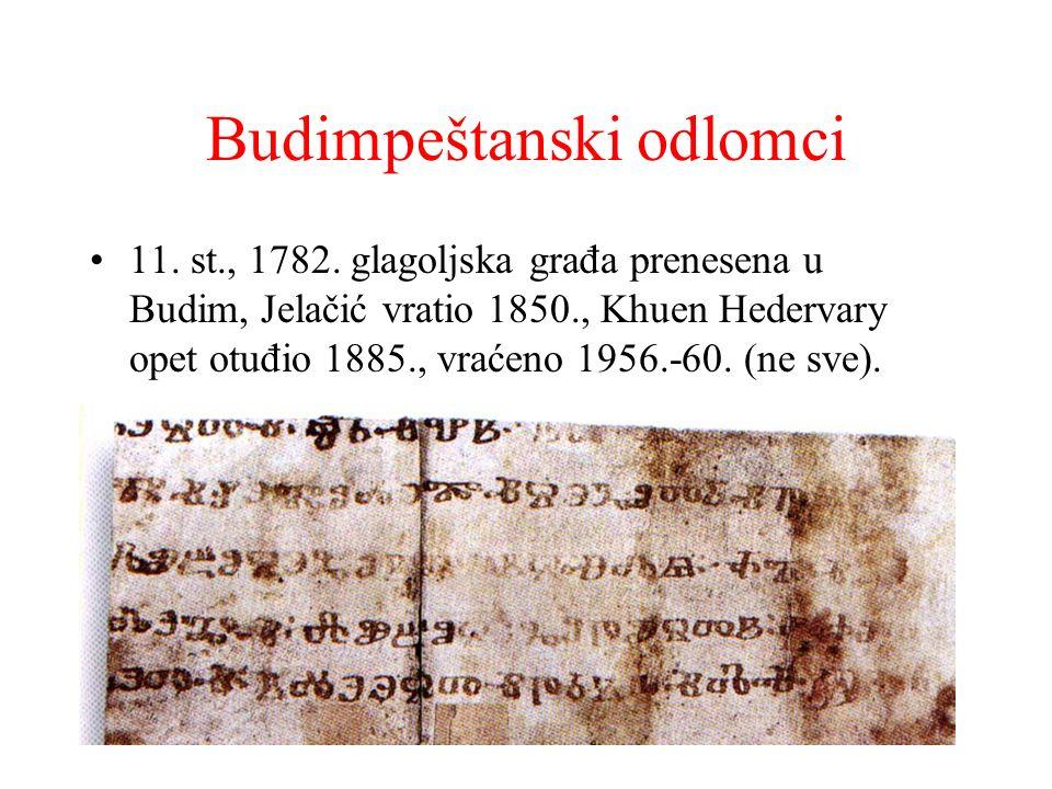 Budimpeštanski odlomci 11. st., 1782. glagoljska građa prenesena u Budim, Jelačić vratio 1850., Khuen Hedervary opet otuđio 1885., vraćeno 1956.-60. (