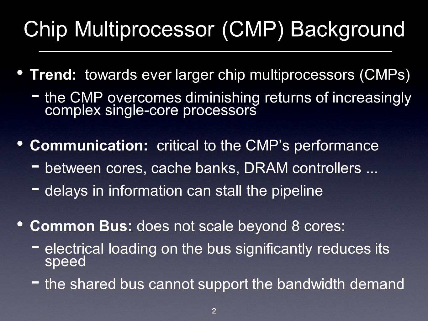 2 Chip Multiprocessor (CMP) Background Trend: towards ever larger chip multiprocessors (CMPs) the CMP overcomes diminishing returns of increasingly co