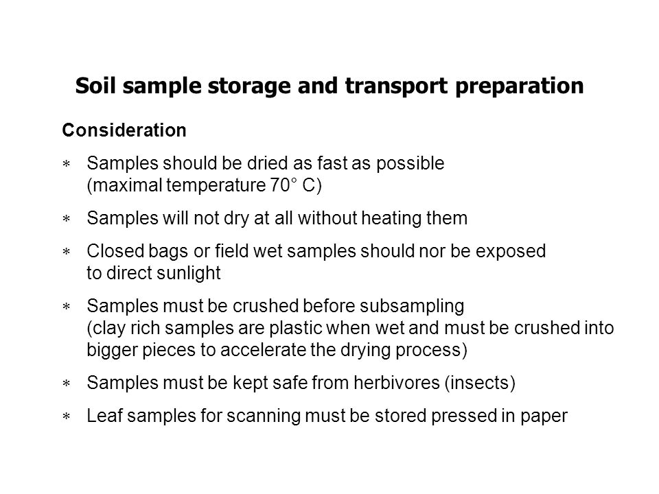 Soil sample storage and transport preparation Consideration Samples should be dried as fast as possible (maximal temperature 70° C) Samples will not d