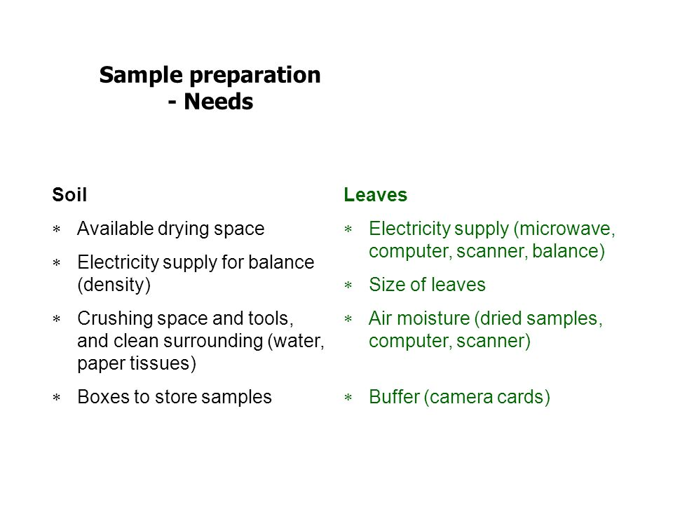 Sample preparation - Needs Soil Available drying space Electricity supply for balance (density) Crushing space and tools, and clean surrounding (water