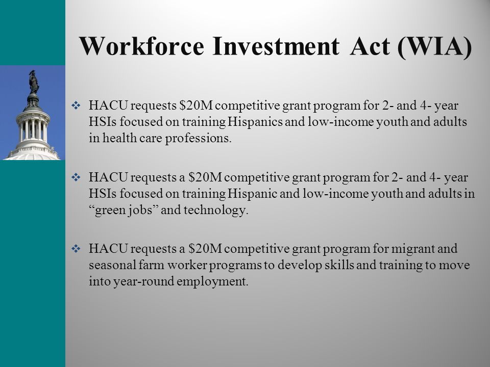 Workforce Investment Act (WIA) HACU requests $20M competitive grant program for 2- and 4- year HSIs focused on training Hispanics and low-income youth