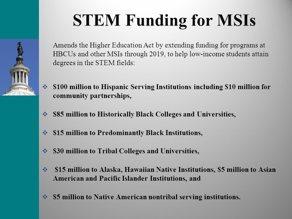 STEM Funding for MSIs Amends the Higher Education Act by extending funding for programs at HBCUs and other MSIs through 2019, to help low-income stude