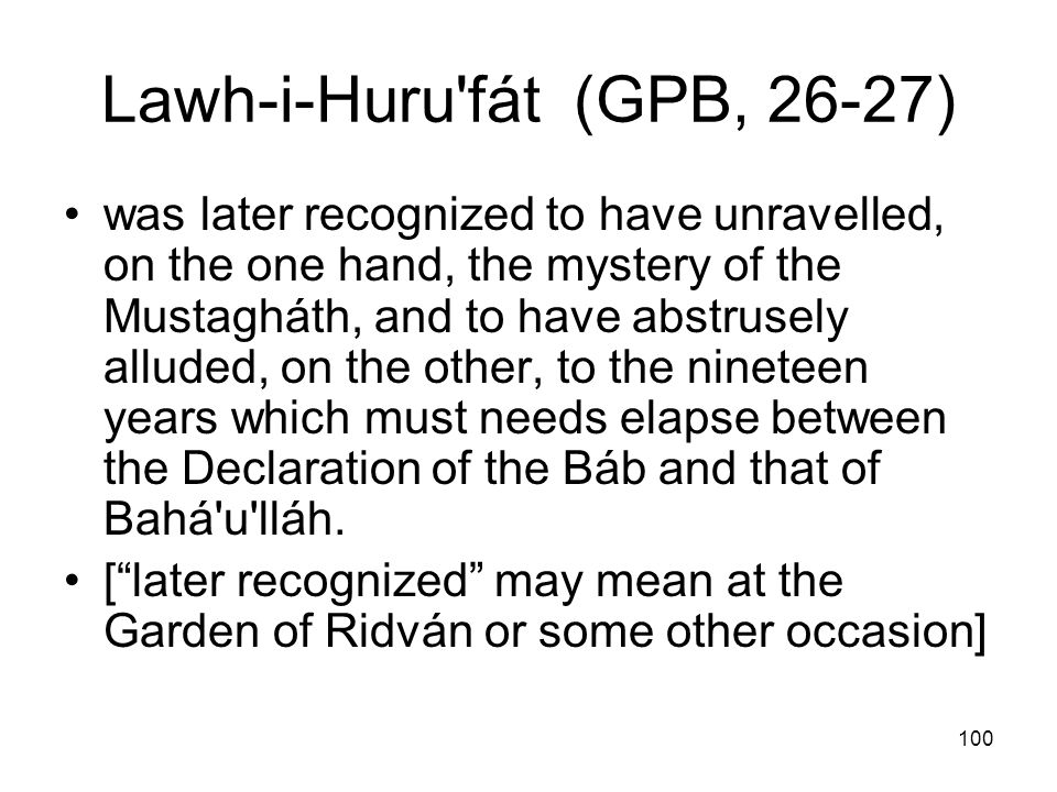 100 Lawh i Huru'fát (GPB, 26-27) was later recognized to have unravelled, on the one hand, the mystery of the Mustagháth, and to have abstrusely allud