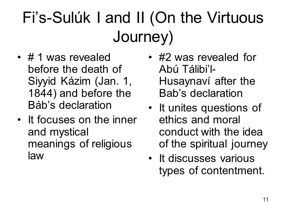 11 Fis-Sulúk I and II (On the Virtuous Journey) # 1 was revealed before the death of Siyyid Kázim (Jan. 1, 1844) and before the Bábs declaration It fo
