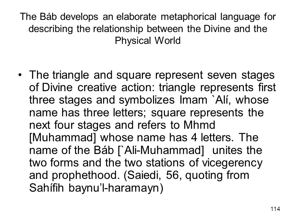114 The Báb develops an elaborate metaphorical language for describing the relationship between the Divine and the Physical World The triangle and squ