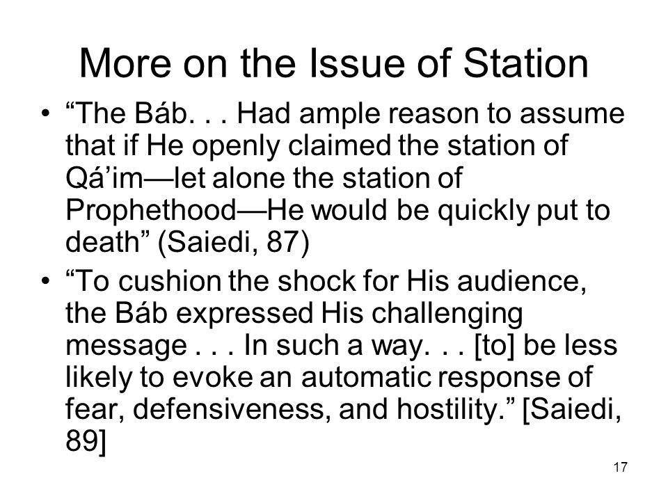 17 More on the Issue of Station The Báb... Had ample reason to assume that if He openly claimed the station of Qáimlet alone the station of Prophethoo