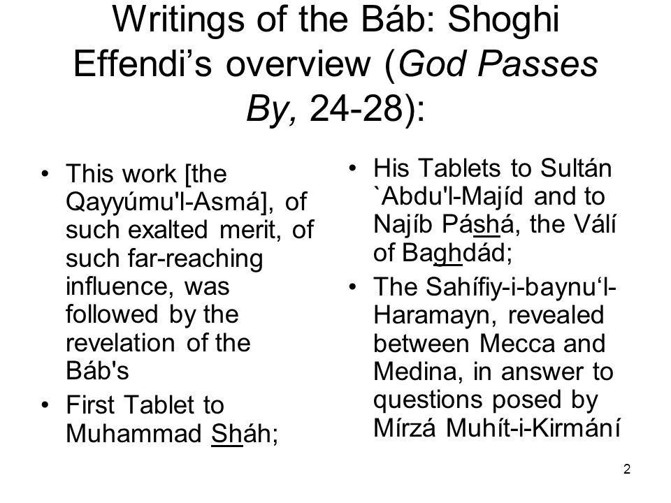 2 Writings of the Báb: Shoghi Effendis overview (God Passes By, 24-28): This work [the Qayyúmu'l-Asmá], of such exalted merit, of such far reaching in