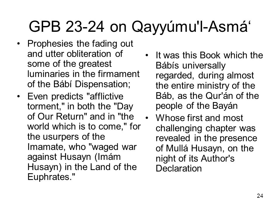 24 GPB 23-24 on Qayyúmu'l-Asmá Prophesies the fading out and utter obliteration of some of the greatest luminaries in the firmament of the Bábí Dispen
