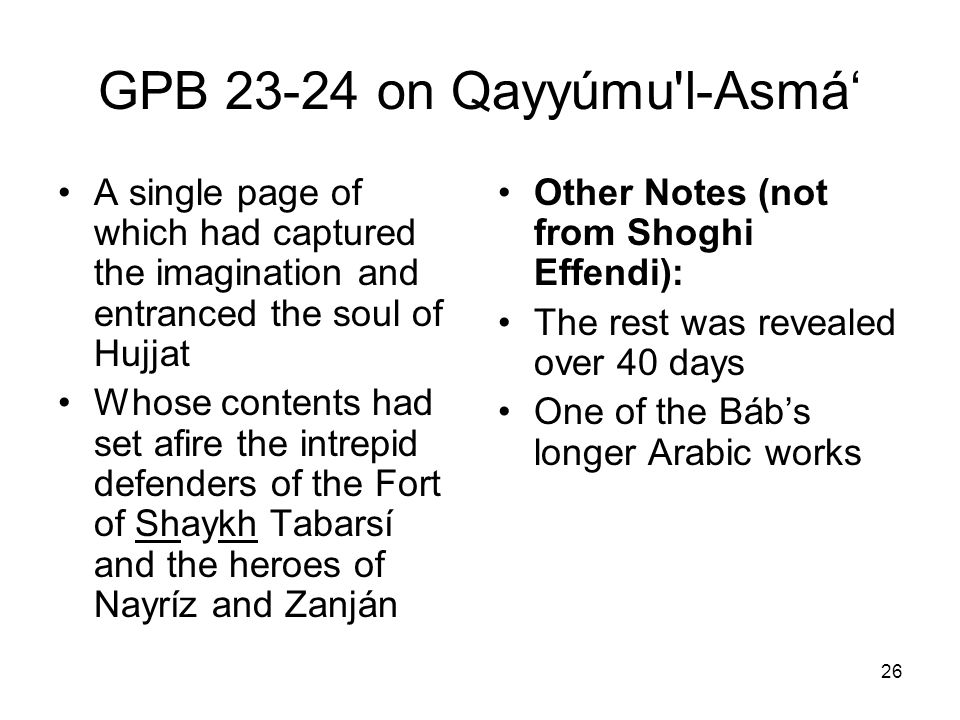 26 GPB 23-24 on Qayyúmu'l-Asmá A single page of which had captured the imagination and entranced the soul of Hujjat Whose contents had set afire the i