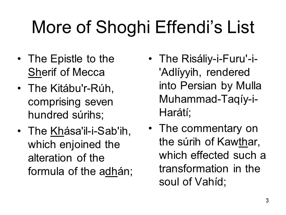 3 More of Shoghi Effendis List The Epistle to the Sherif of Mecca The Kitábu'r Rúh, comprising seven hundred súrihs; The Khása'il i Sab'ih, which enjo