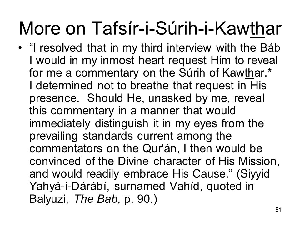 51 More on Tafsír-i-Súrih-i-Kawthar I resolved that in my third interview with the Báb I would in my inmost heart request Him to reveal for me a comme