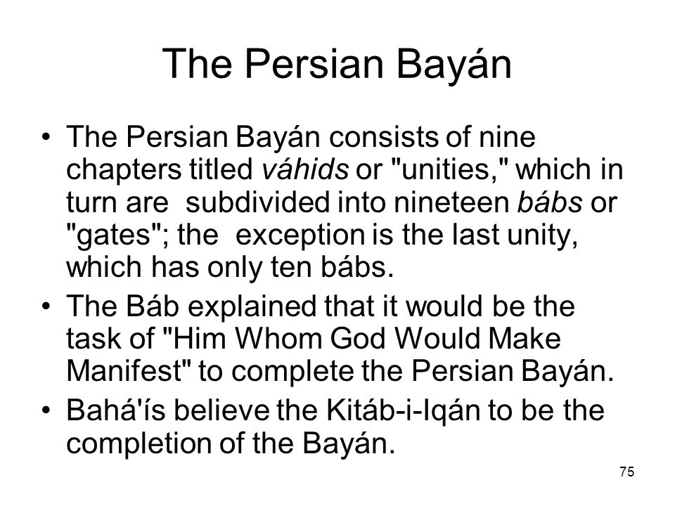 75 The Persian Bayán The Persian Bayán consists of nine chapters titled váhids or