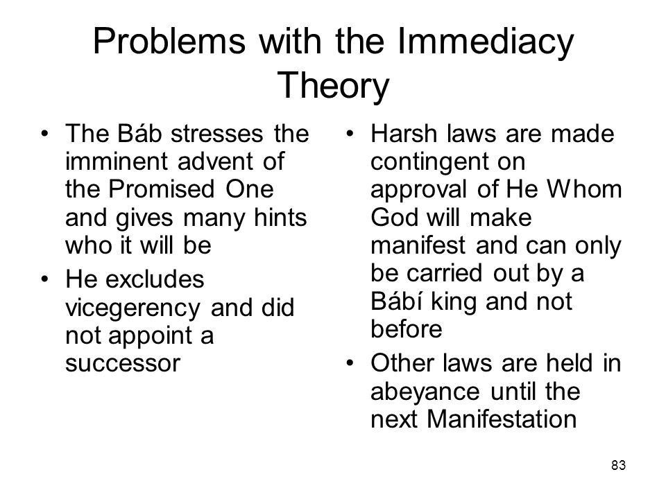 83 Problems with the Immediacy Theory The Báb stresses the imminent advent of the Promised One and gives many hints who it will be He excludes viceger