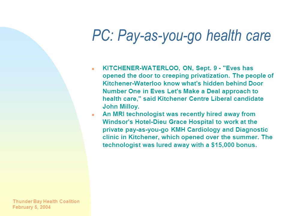 Thunder Bay Health Coalition February 5, 2004 PC: Pay-as-you-go health care n KITCHENER-WATERLOO, ON, Sept. 9 -
