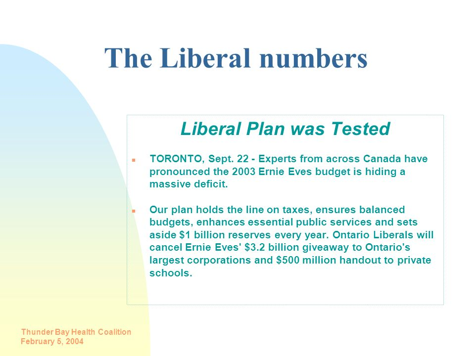 Thunder Bay Health Coalition February 5, 2004 The Liberal numbers Liberal Plan was Tested n TORONTO, Sept. 22 - Experts from across Canada have pronou