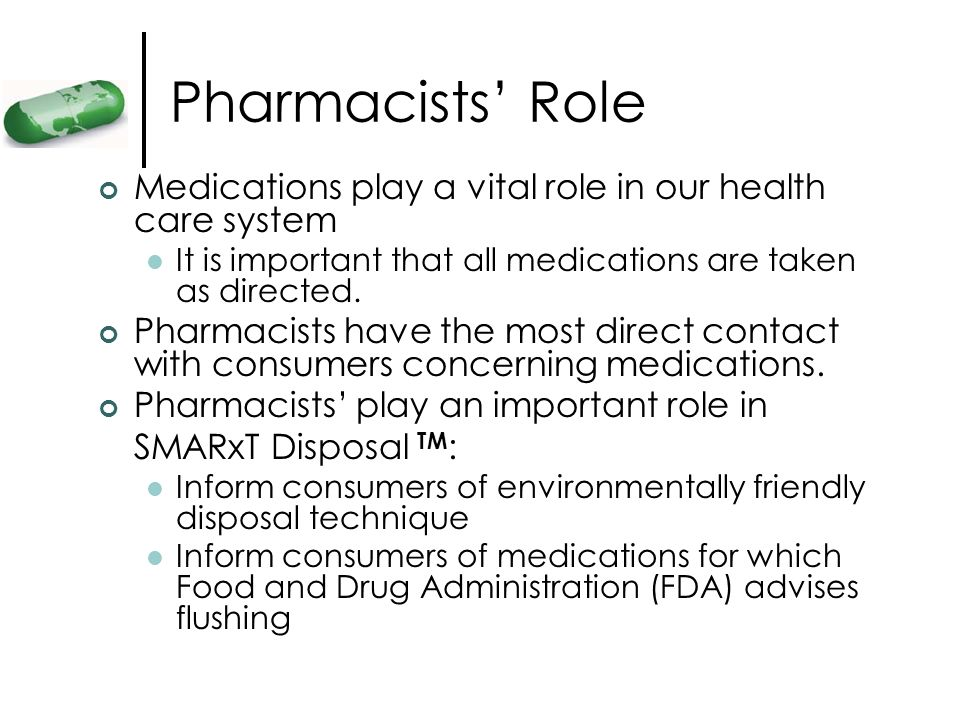 Pharmacists Role Medications play a vital role in our health care system It is important that all medications are taken as directed. Pharmacists have