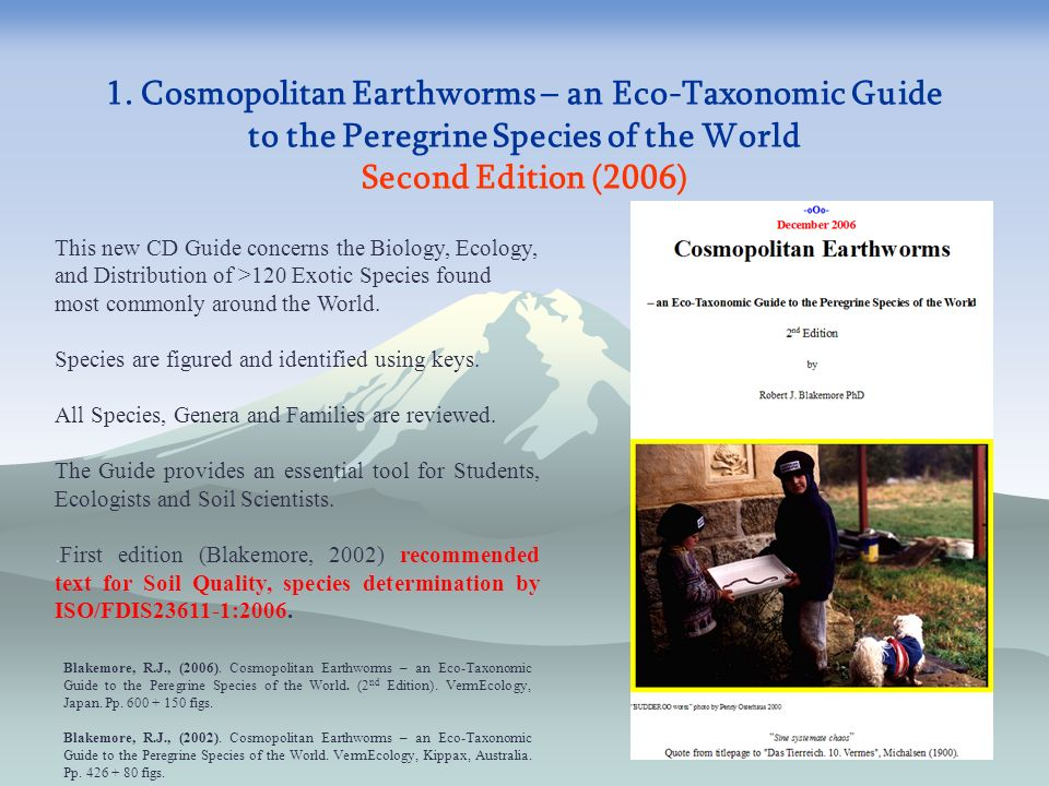 1. Cosmopolitan Earthworms – an Eco-Taxonomic Guide to the Peregrine Species of the World Second Edition (2006) This new CD Guide concerns the Biology